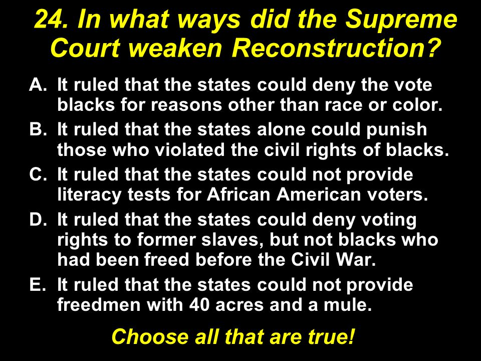 24. In what ways did the Supreme Court weaken Reconstruction