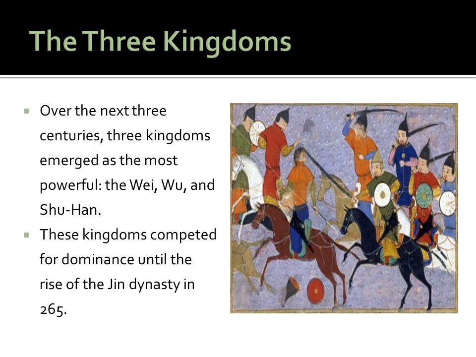 The Three Kingdoms Over the next three centuries, three kingdoms emerged as the most powerful: the Wei, Wu, and Shu-Han.