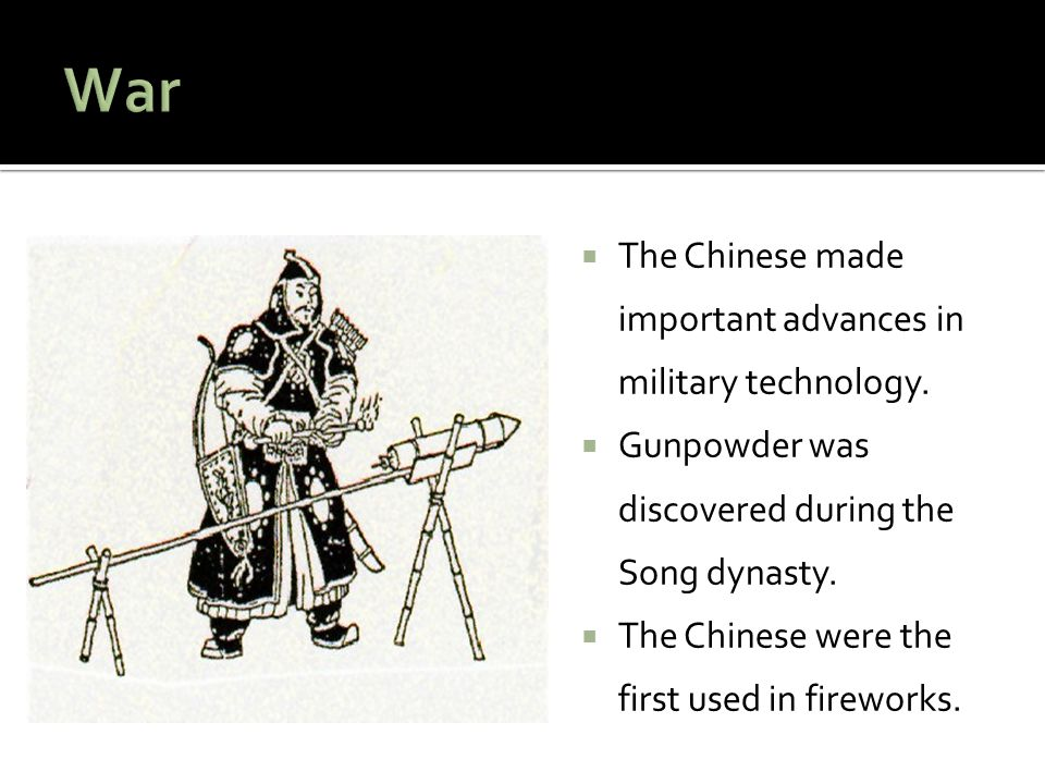 War The Chinese made important advances in military technology.