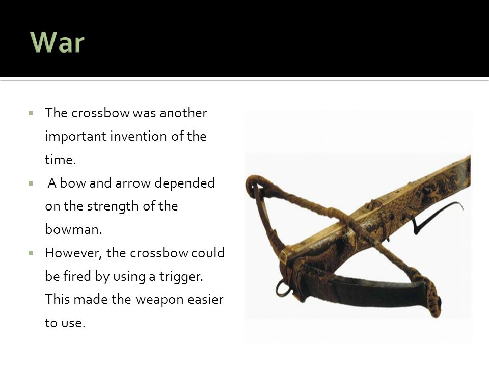 War The crossbow was another important invention of the time.