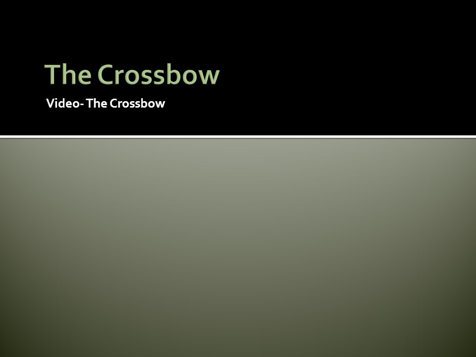 The Crossbow Video- The Crossbow