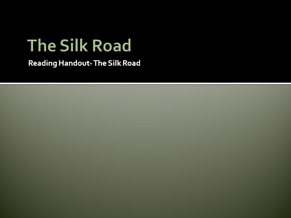 The Silk Road Reading Handout- The Silk Road