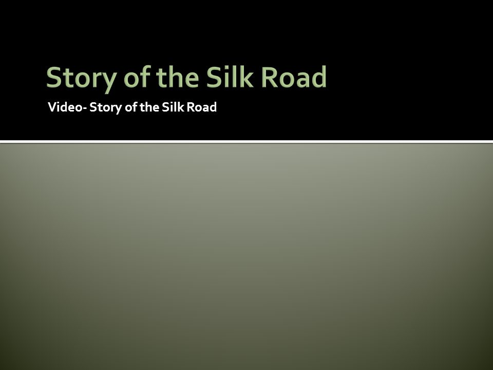 Story of the Silk Road Video- Story of the Silk Road