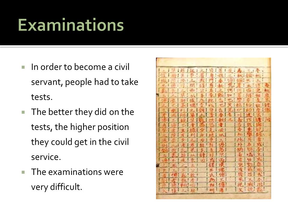 Examinations In order to become a civil servant, people had to take tests.