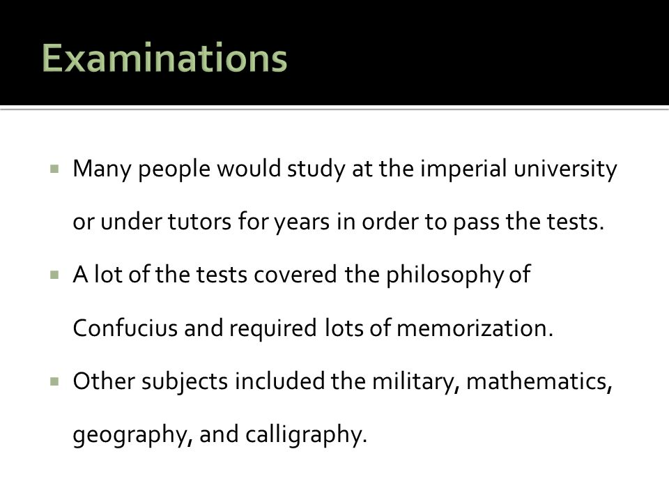 Examinations Many people would study at the imperial university or under tutors for years in order to pass the tests.