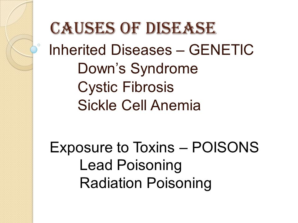 Causes of Disease Inherited Diseases – GENETIC Down's Syndrome