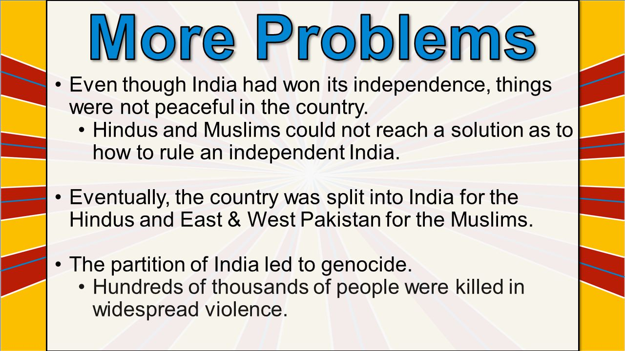 More Problems Even though India had won its independence, things were not peaceful in the country.