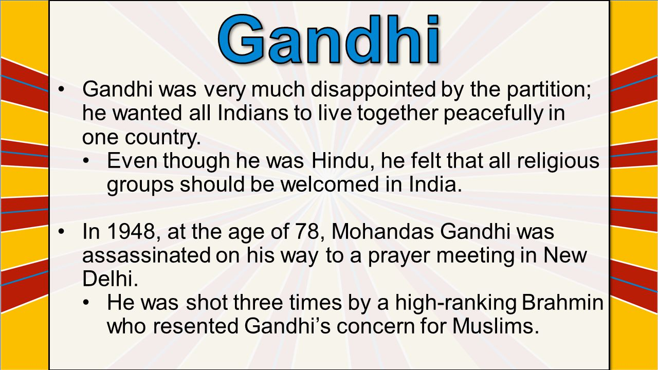 Gandhi Gandhi was very much disappointed by the partition; he wanted all Indians to live together peacefully in one country.