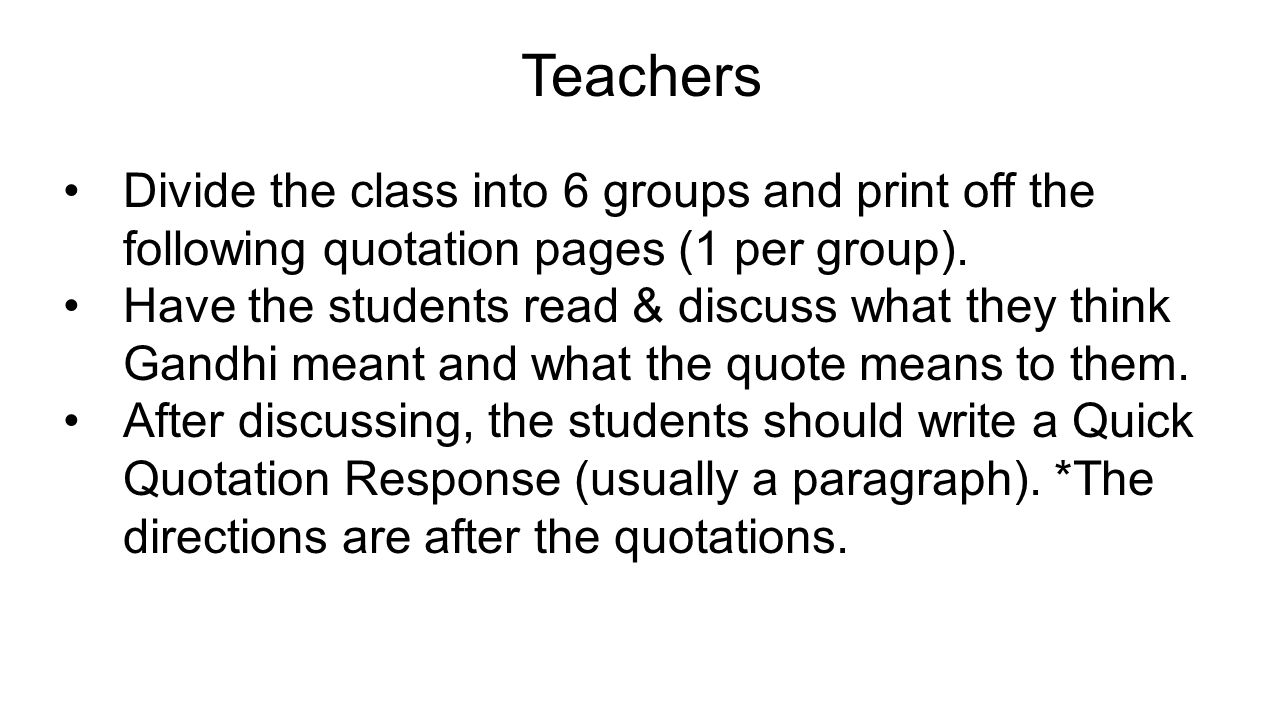 Teachers Divide the class into 6 groups and print off the following quotation pages (1 per group).