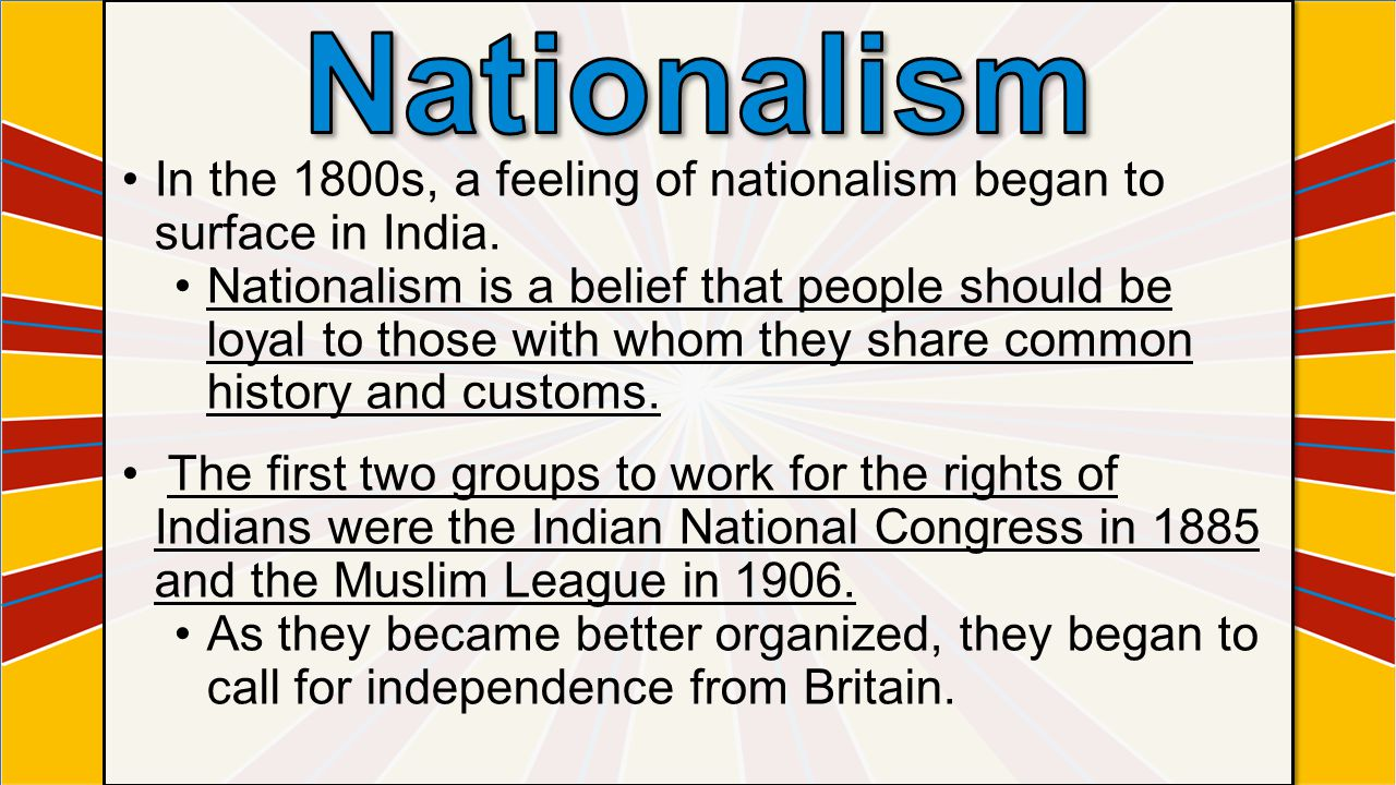 Nationalism In the 1800s, a feeling of nationalism began to surface in India.