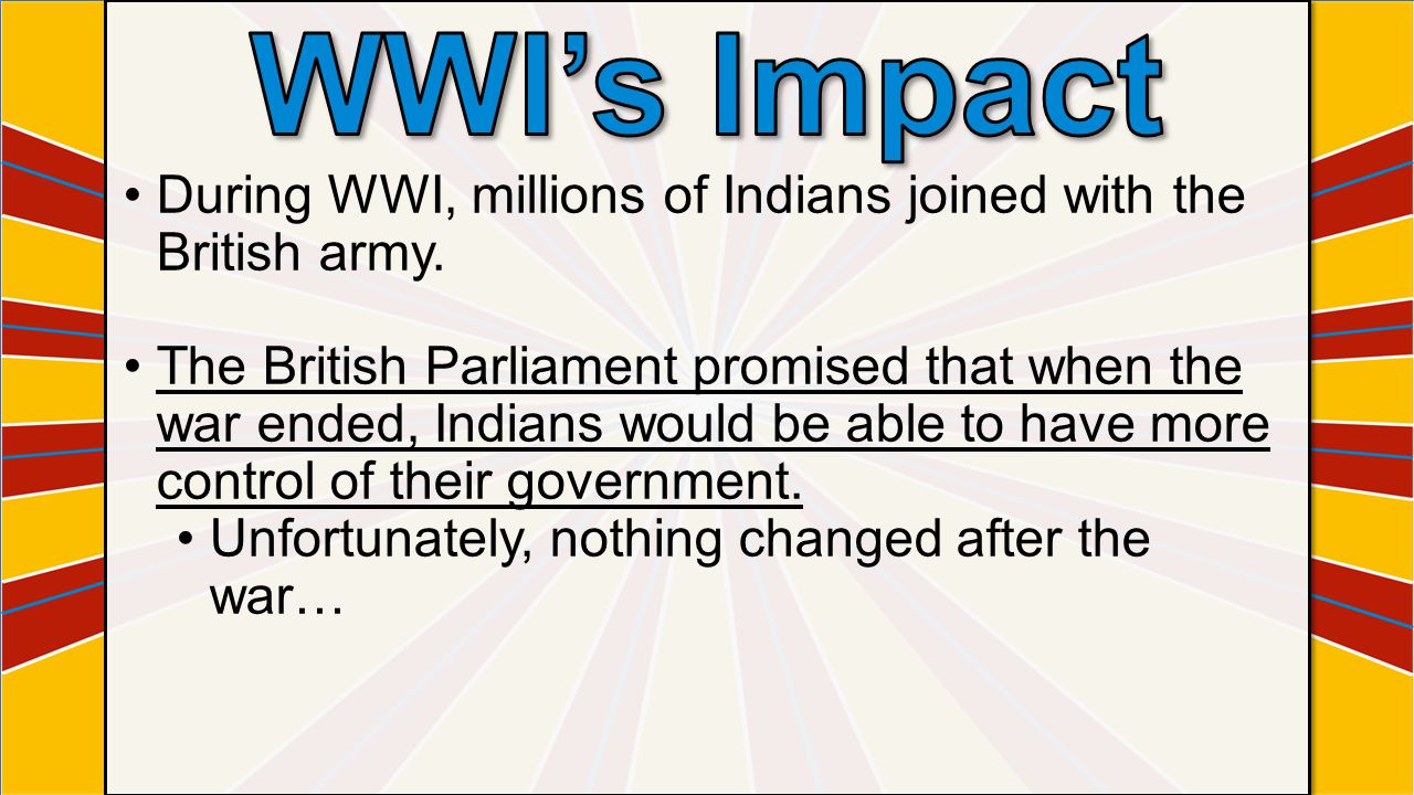 WWI's Impact During WWI, millions of Indians joined with the British army.