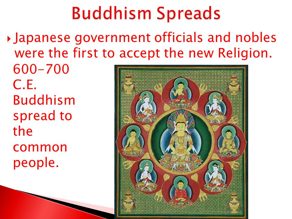 Buddhism Spreads Japanese government officials and nobles were the first to accept the new Religion.