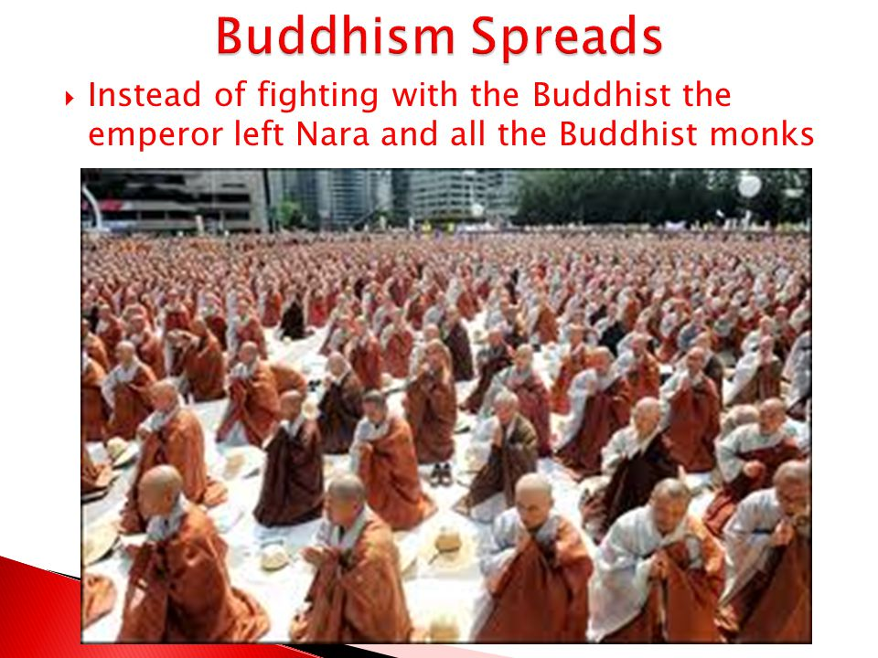 Buddhism Spreads Instead of fighting with the Buddhist the emperor left Nara and all the Buddhist monks.
