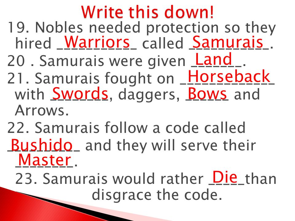Write this down! Warriors Samurais Land Horseback Swords Bows Bushido