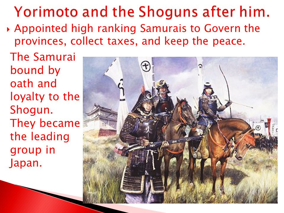 Yorimoto and the Shoguns after him.