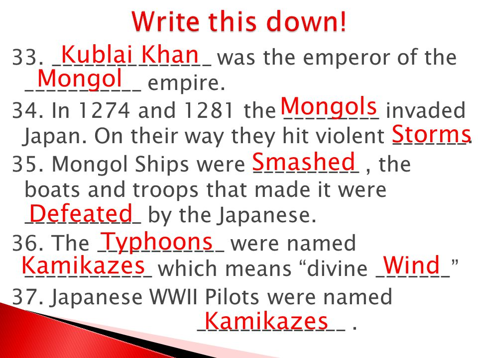 Write this down! Kublai Khan Mongol Mongols Storms Smashed Defeated
