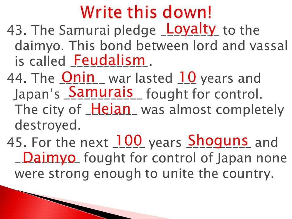 Write this down! Loyalty Feudalism Onin 10 Samurais Heian 100 Shoguns
