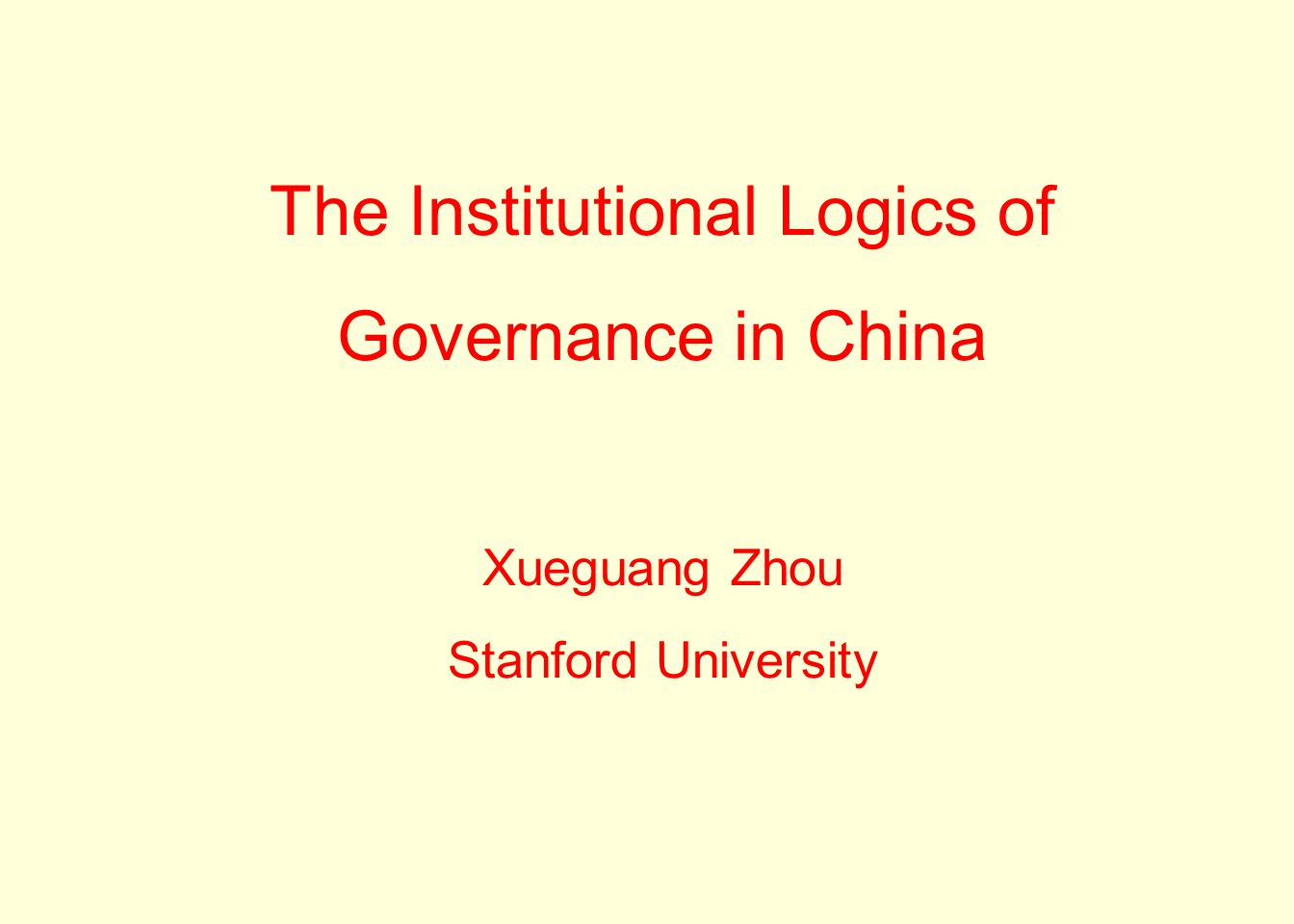 The Institutional Logics of Governance in China Xueguang Zhou Stanford University