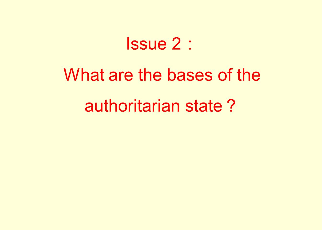 Issue 2: What are the bases of the authoritarian state?