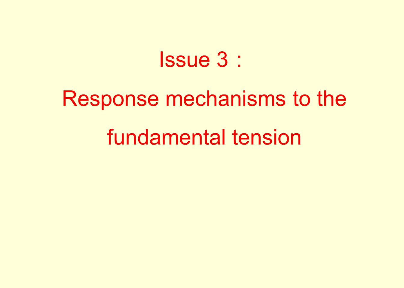 Issue 3: Response mechanisms to the fundamental tension