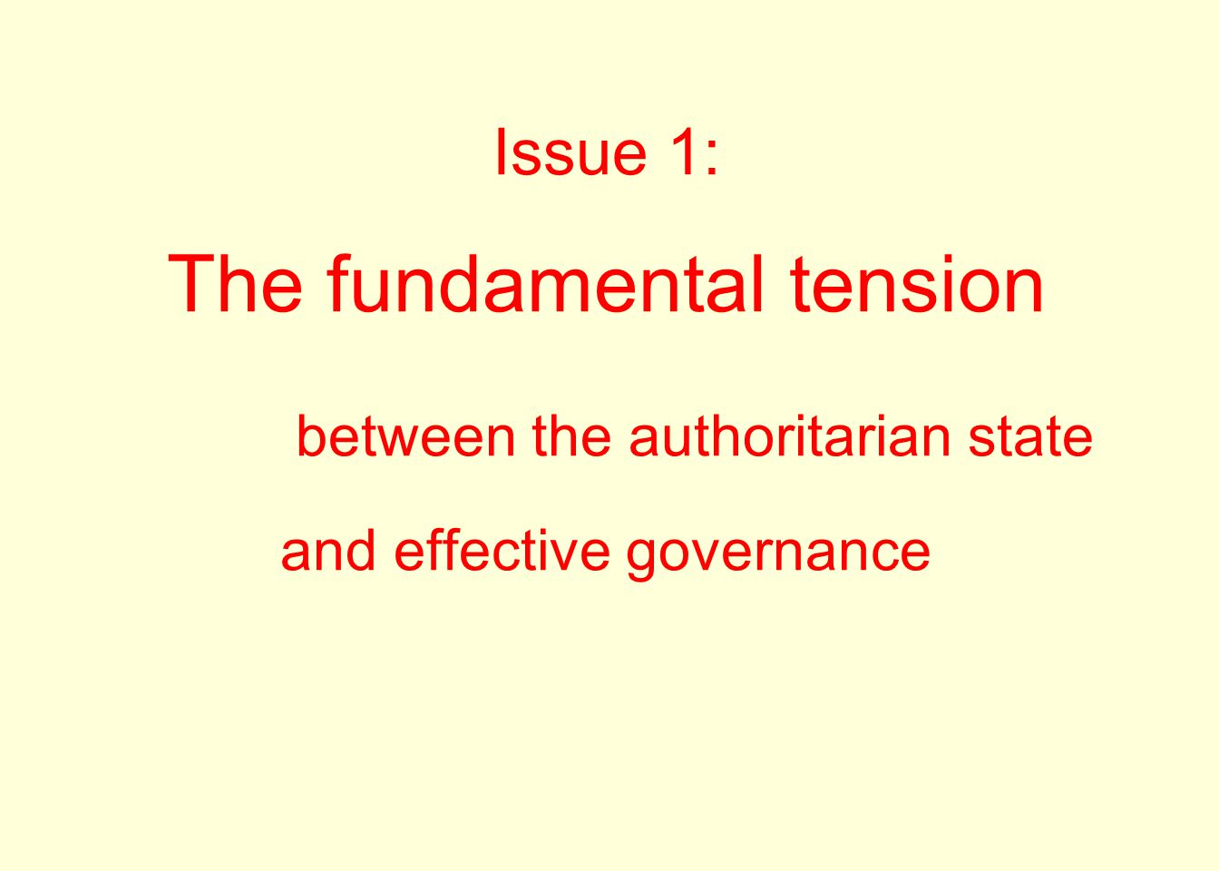 Issue 1: The fundamental tension between the authoritarian state and effective governance