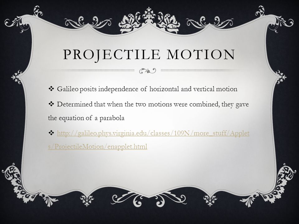 Projectile motion Galileo posits independence of horizontal and vertical motion.