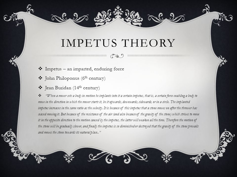 Impetus theory Impetus – an imparted, enduring force
