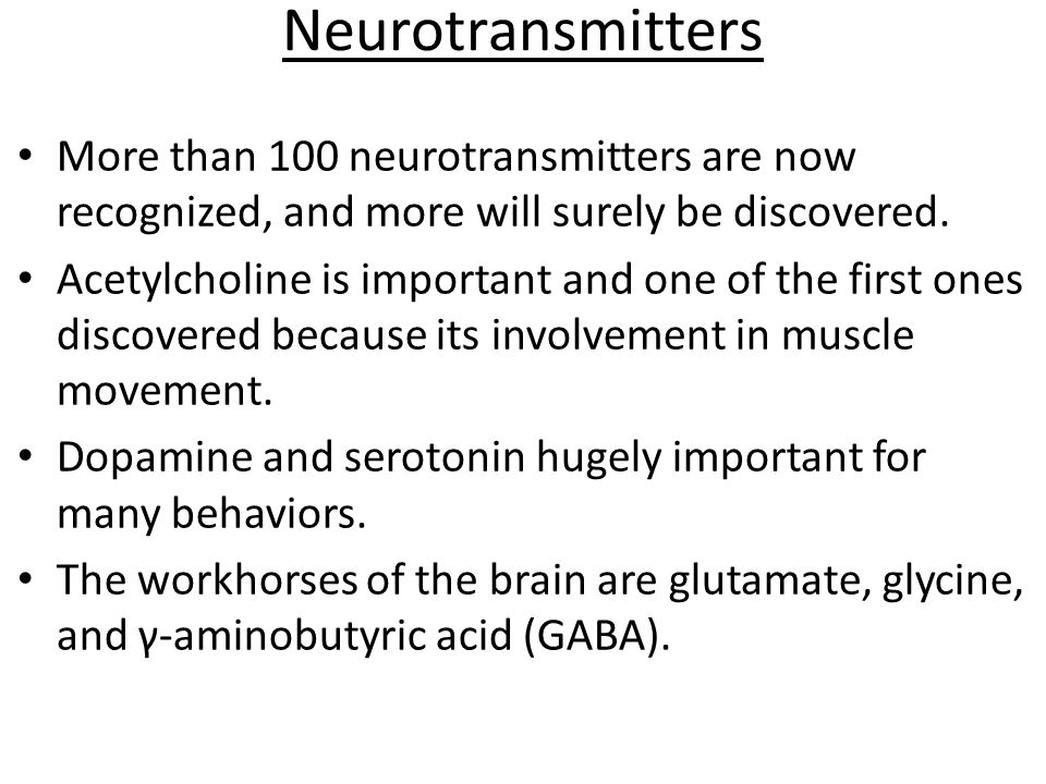 Neurotransmitters More than 100 neurotransmitters are now recognized, and more will surely be discovered.