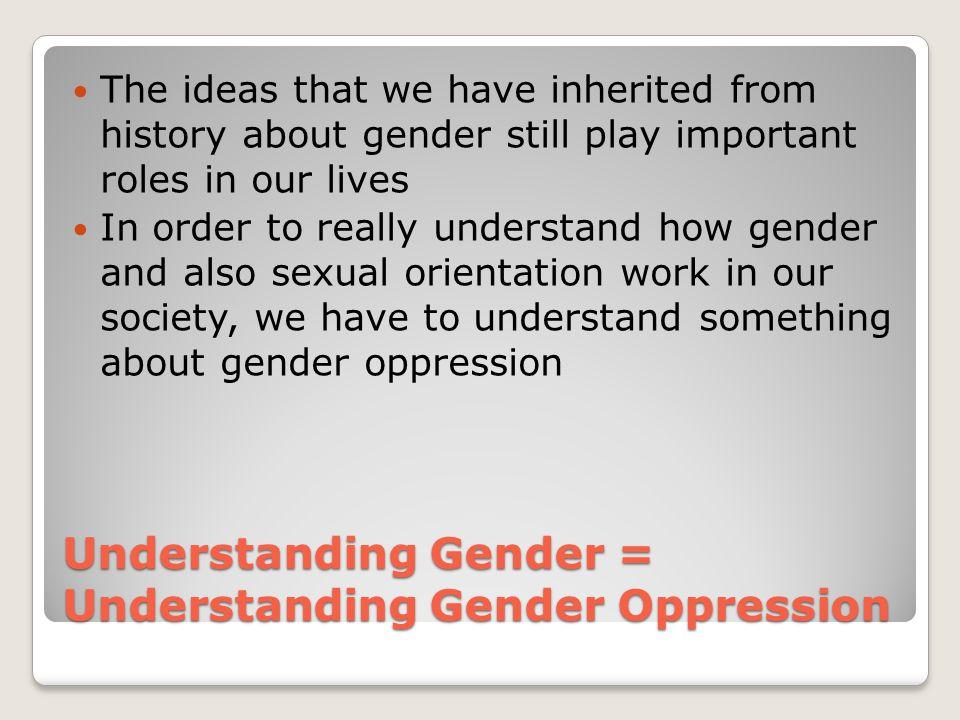 Understanding Gender = Understanding Gender Oppression