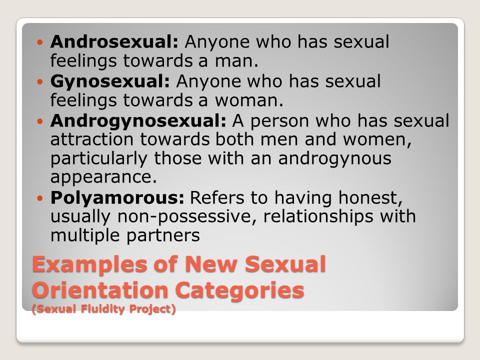 Androsexual: Anyone who has sexual feelings towards a man.