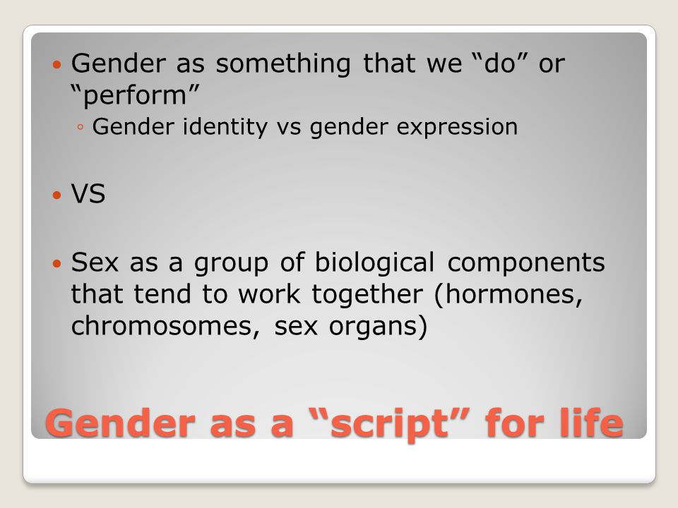 Gender as a script for life