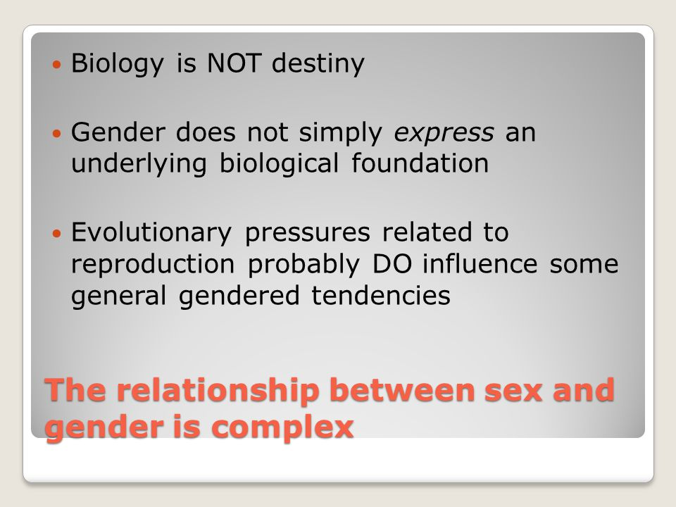 The relationship between sex and gender is complex