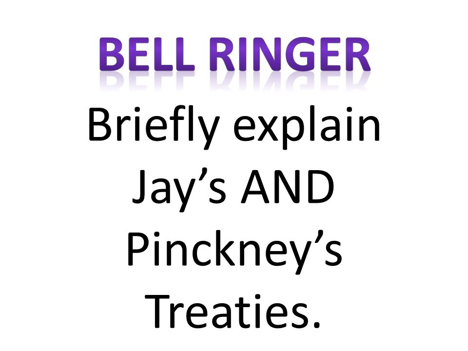 Briefly explain Jay's AND Pinckney's Treaties.