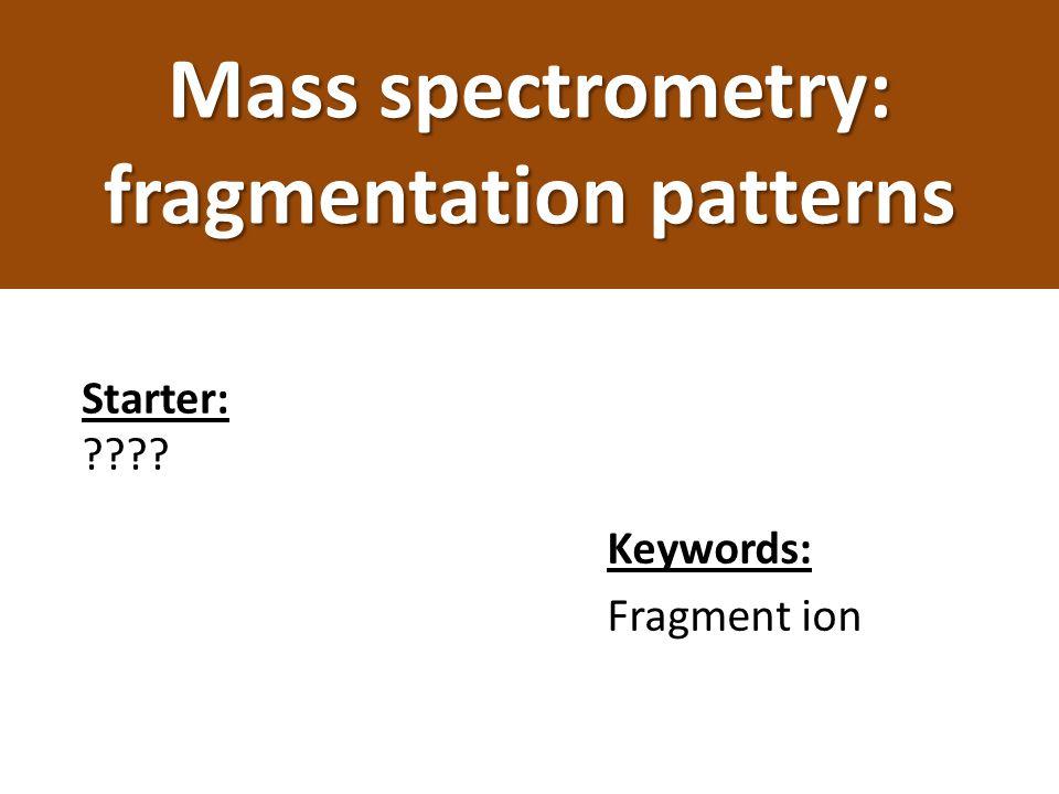 Mass spectrometry: fragmentation patterns