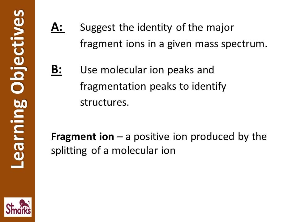 Learning Objectives A: Suggest the identity of the major
