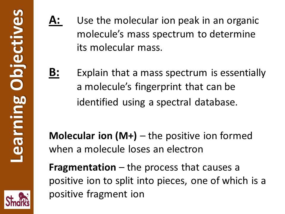 A:. Use the molecular ion peak in an organic