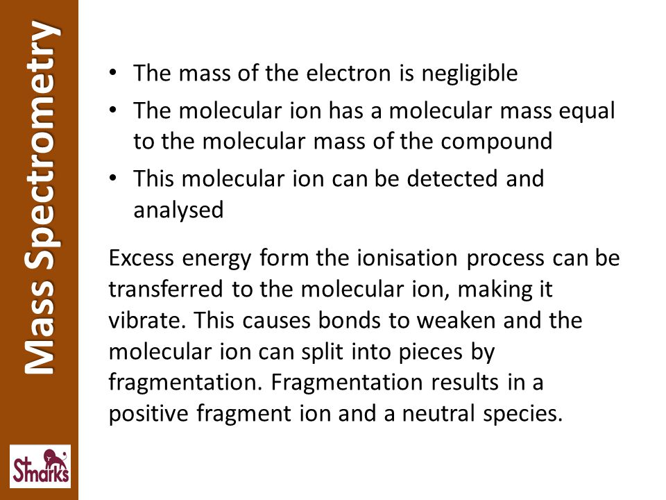 Mass Spectrometry The mass of the electron is negligible