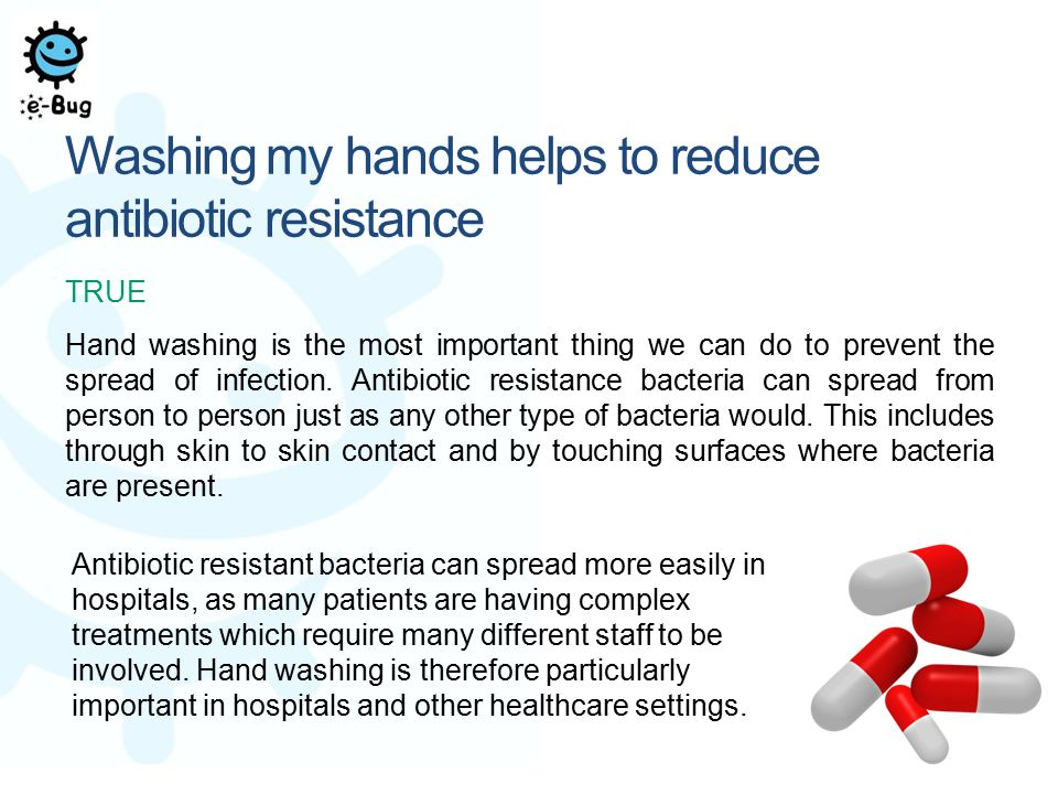 Washing my hands helps to reduce antibiotic resistance