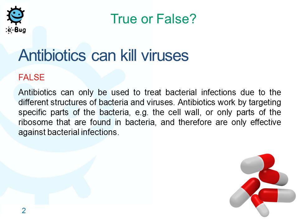 Antibiotics can kill viruses