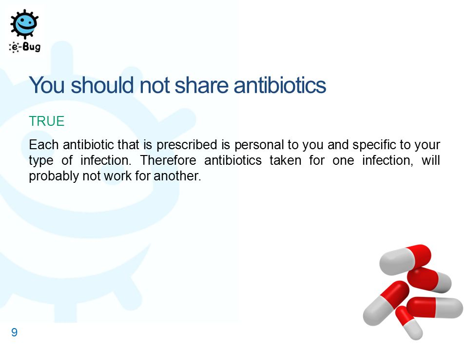 You should not share antibiotics