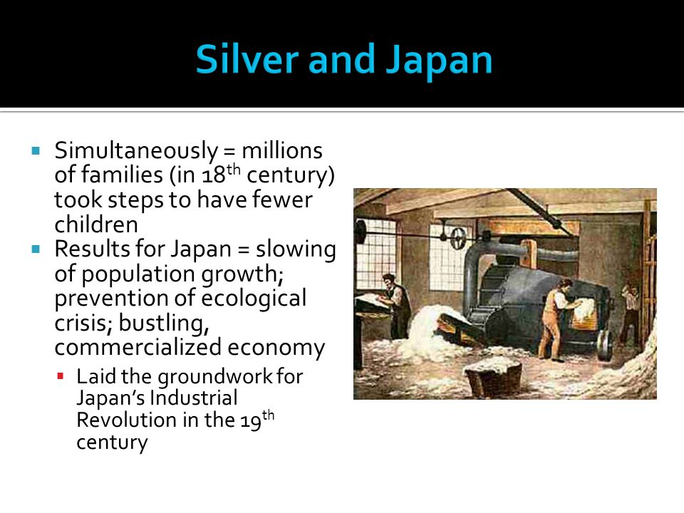 Silver and Japan Simultaneously = millions of families (in 18th century) took steps to have fewer children.