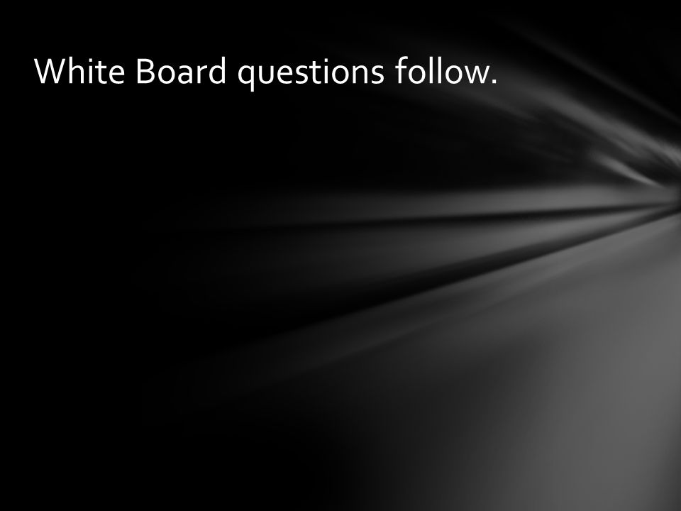 White Board questions follow.