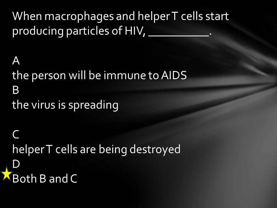 When macrophages and helper T cells start producing particles of HIV, __________.
