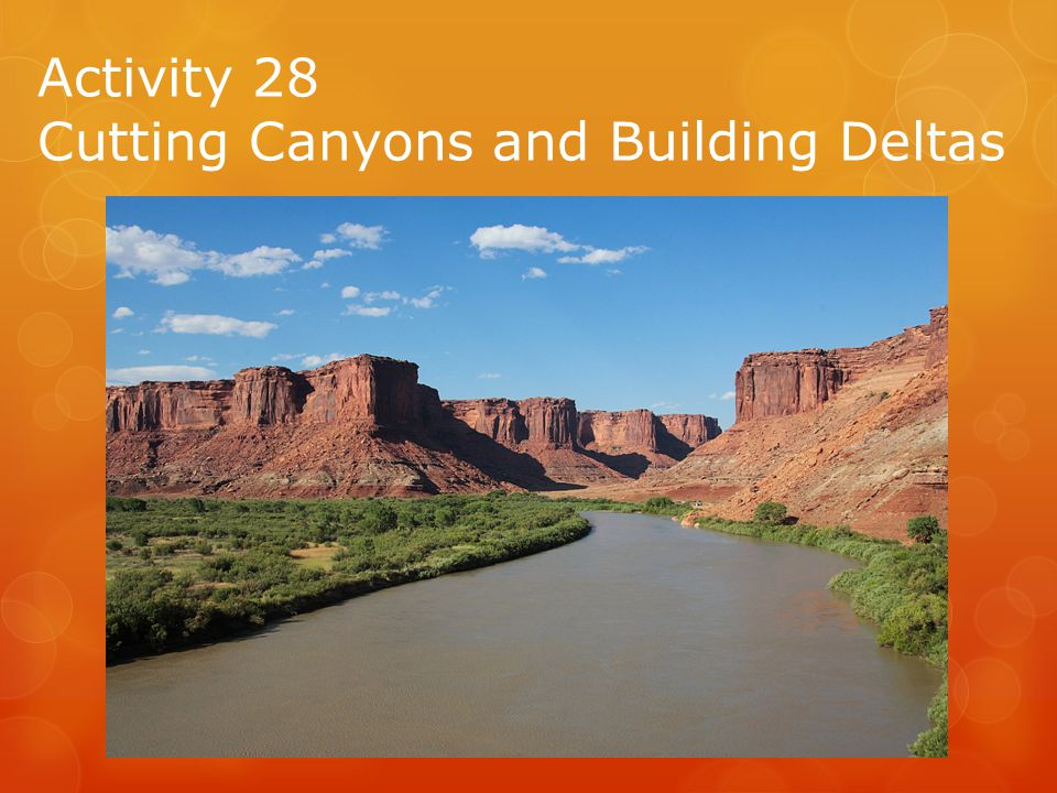 Activity 28 Cutting Canyons and Building Deltas
