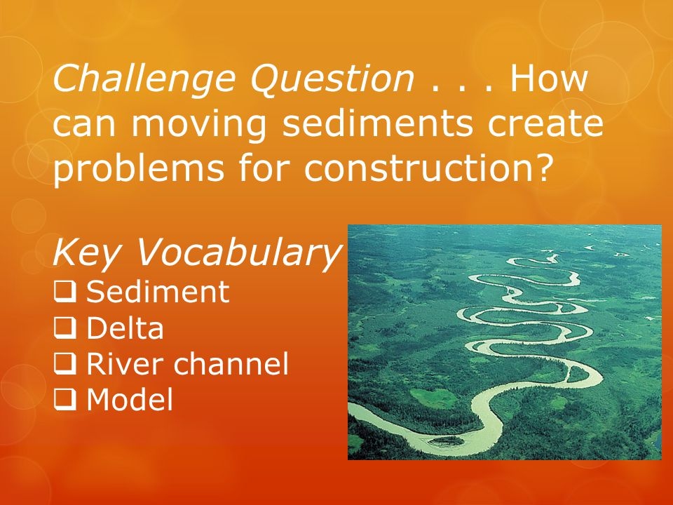 Challenge Question . . . How can moving sediments create problems for construction