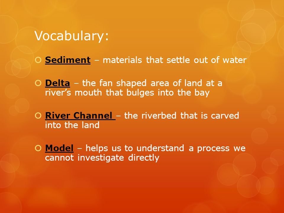 Vocabulary: Sediment – materials that settle out of water
