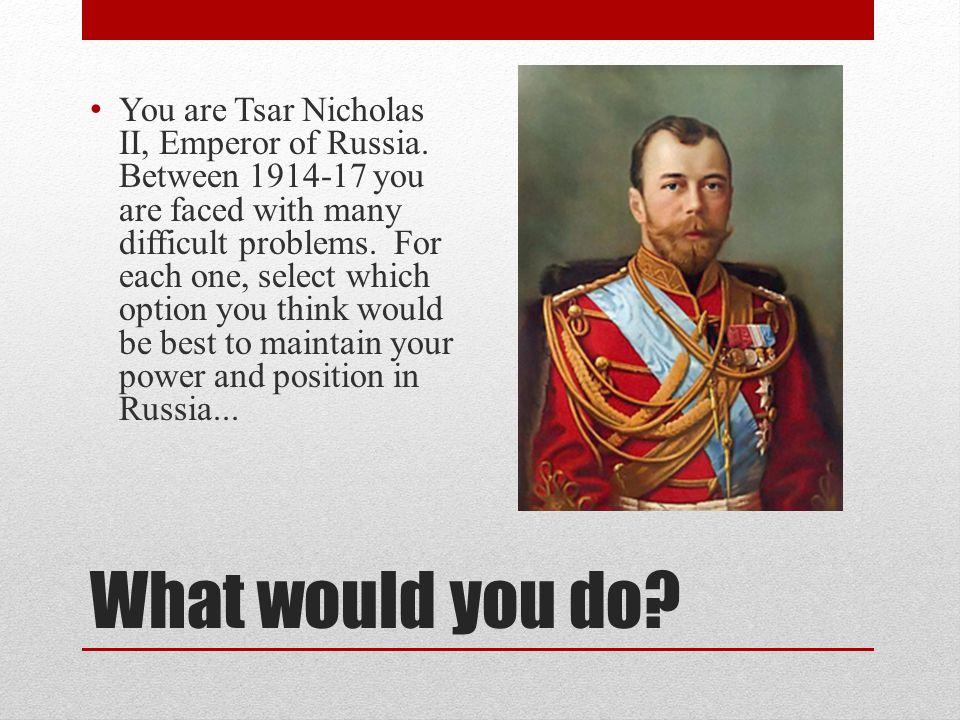 You are Tsar Nicholas II, Emperor of Russia