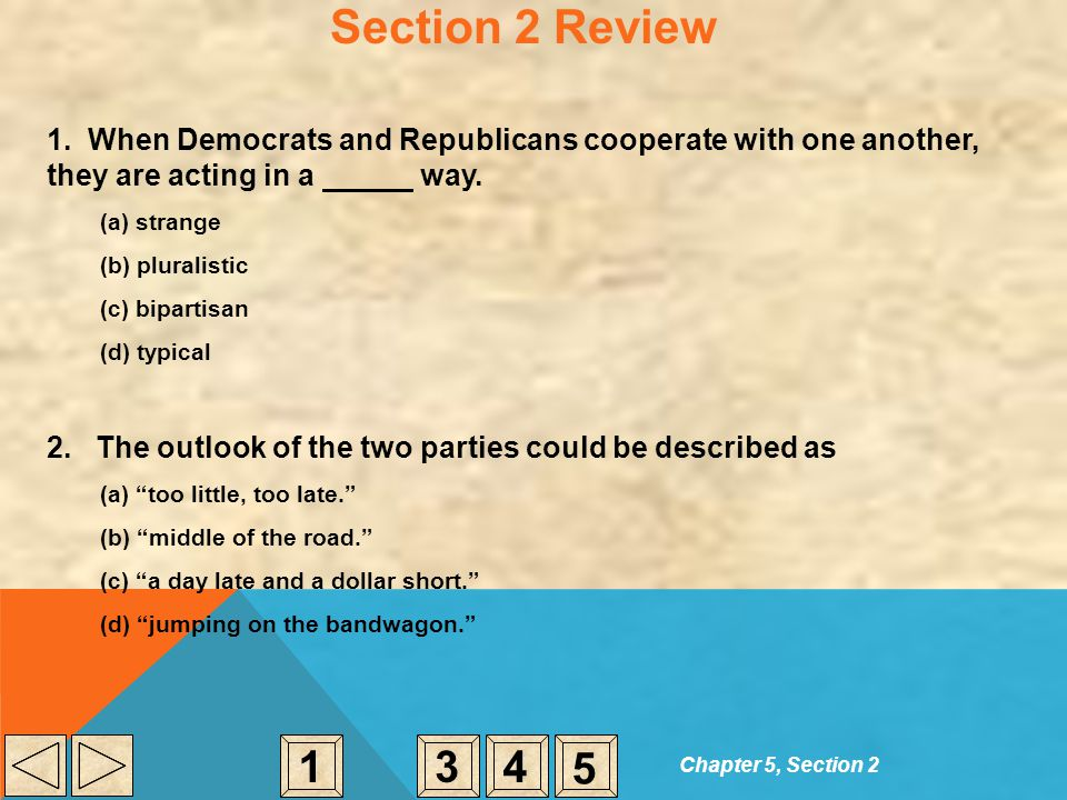 Section 2 Review 1. When Democrats and Republicans cooperate with one another, they are acting in a way.