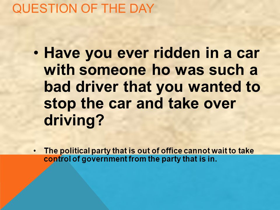 Question of the day Have you ever ridden in a car with someone ho was such a bad driver that you wanted to stop the car and take over driving