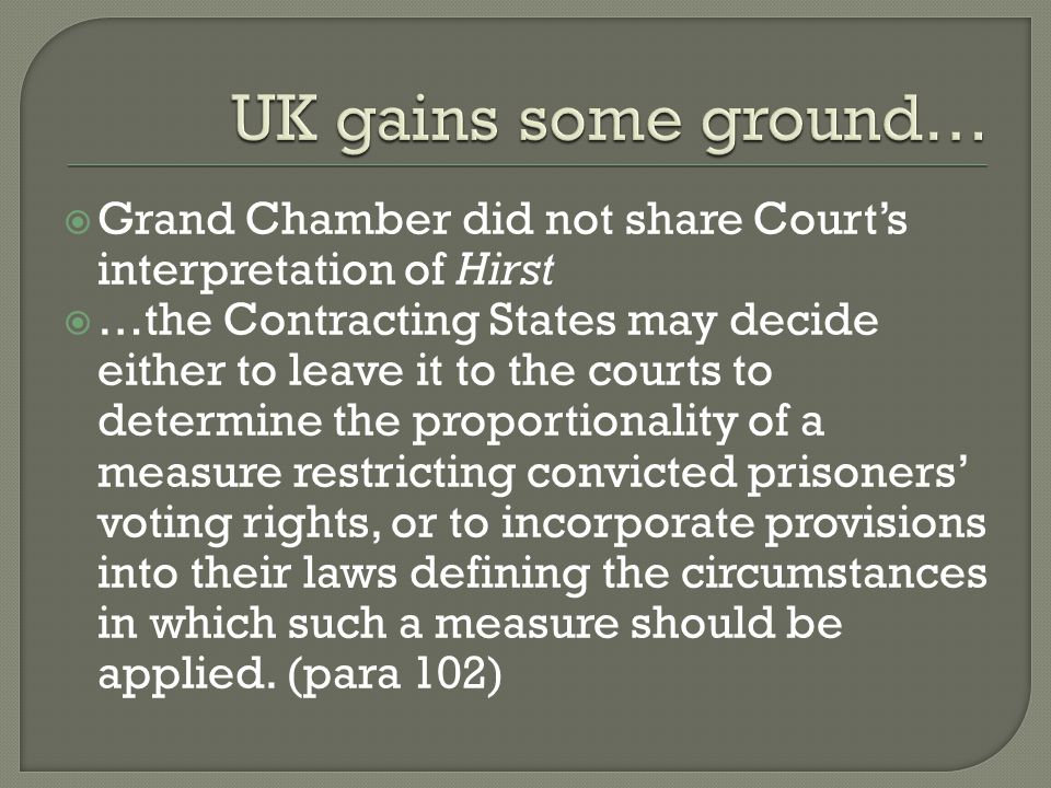 UK gains some ground… Grand Chamber did not share Court's interpretation of Hirst.